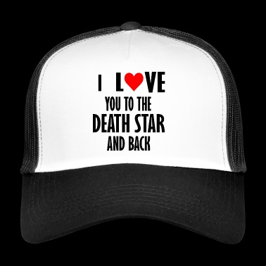 i love you to the death star - Trucker Cap