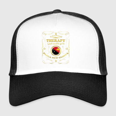 DON T NEED THERAPY GO TO PAPUA NEW GUINEA - Trucker Cap