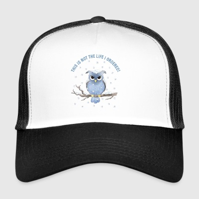 This is not the life I ordered! - Trucker Cap