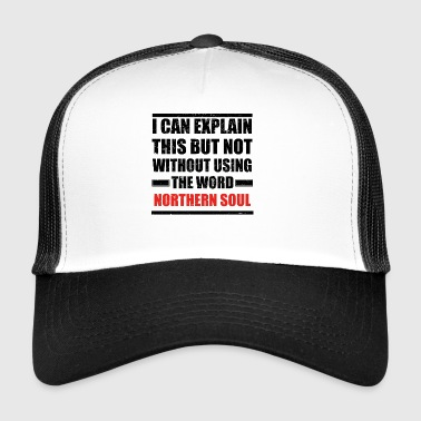Can explain relationship born love NORTHERN SOUL - Trucker Cap