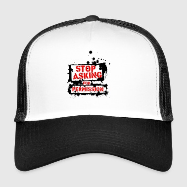 quote stop asking for provocative permission 17 - Trucker Cap