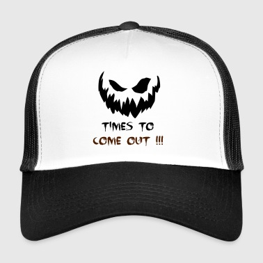 times to come out - halloween - horror - Trucker Cap