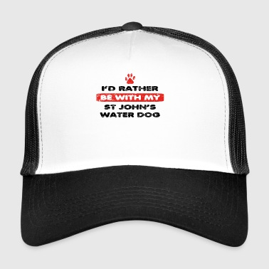 Dog dog rather love at my ST JOHN S WATER DOG - Trucker Cap
