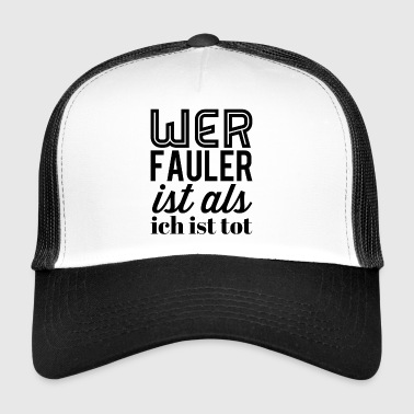 Who is lazier than I am dead - Trucker Cap