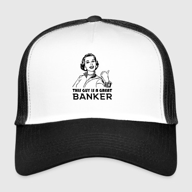 Great Banker. Gifts for bankers. - Trucker Cap