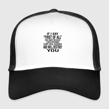 If I Say First Of all - Trucker Cap