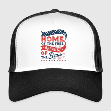 Home of the free because of the brave America - Trucker Cap