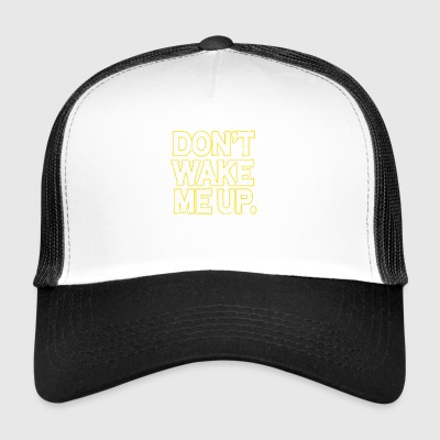 DONT WAKE ME UP Funny Tshirt Gift - Trucker Cap