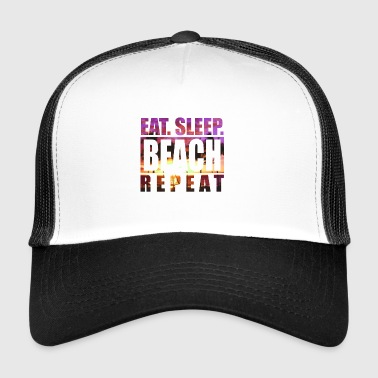 eat. sleep. beach. repeat. I need holidays - Trucker Cap