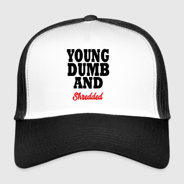 young dumb and shredded - Trucker Cap