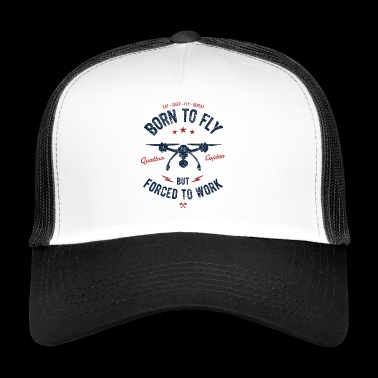 Born to Fly - Drone Shirt quattro Copter Gift - Trucker Cap