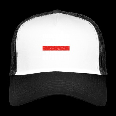 PERSONALIZABLE education important education is imp - Trucker Cap