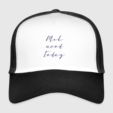 meh mood today - Trucker Cap