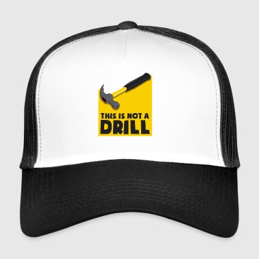 This is not a drill - not an exercise, but a hammer - Trucker Cap