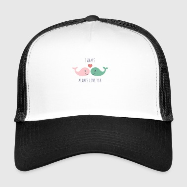 Sweet whales I whale always love you good present - Trucker Cap
