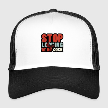 stop looking at my cock - Trucker Cap
