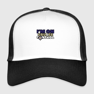in the on cruise control - Trucker Cap