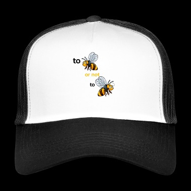 bee or not to bee - Trucker Cap