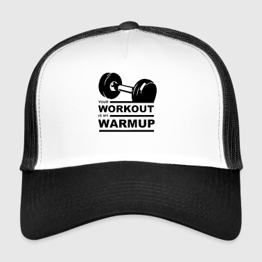 Your Workout is my warmup Program - Trucker Cap