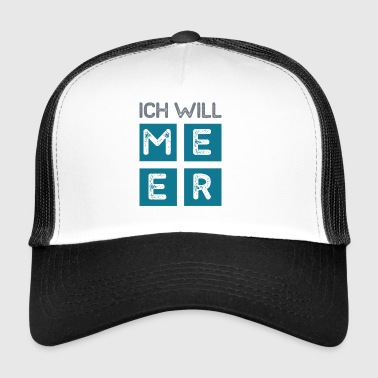 I WANT TO SEA - Trucker Cap