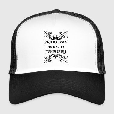 Birthday PRINCESSES are born in February FEBRUARY - Trucker Cap