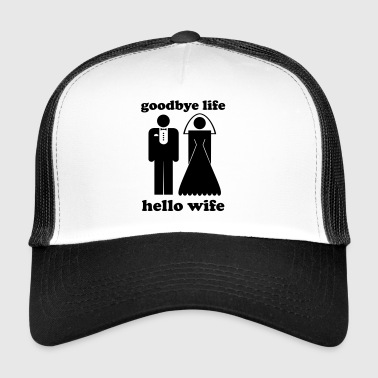 Goodbye life hello wife - Trucker Cap
