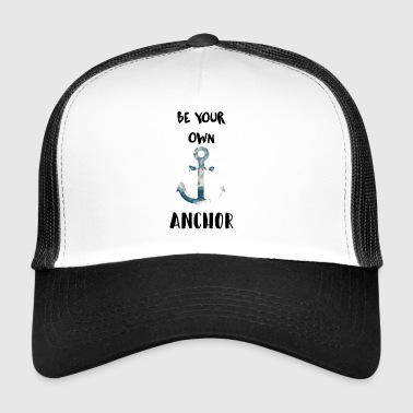 Be your own anchor - Trucker Cap