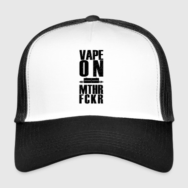 vape on mthr fckr - vaping dampfer design - Trucker Cap