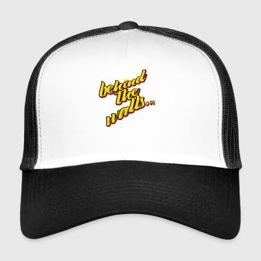 behind the walls - Trucker Cap