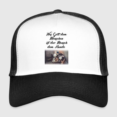 What God is to man is man to the dog. - Trucker Cap
