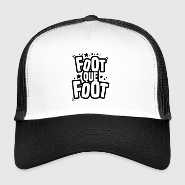 foot que foot - Trucker Cap