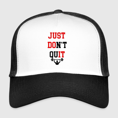 JUST DO NOT QUIT | Fitness Motivation Gym Bodybuild - Trucker Cap