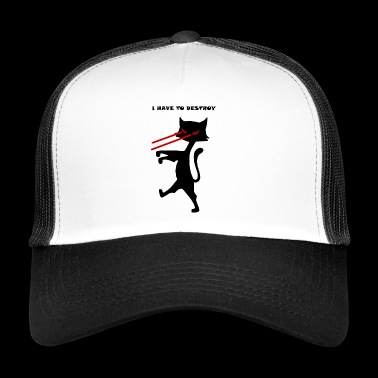 Cat - I have to destroy - Trucker Cap