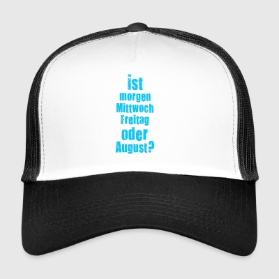 Is tomorrow Wednesday, Friday or August? crazy - Trucker Cap