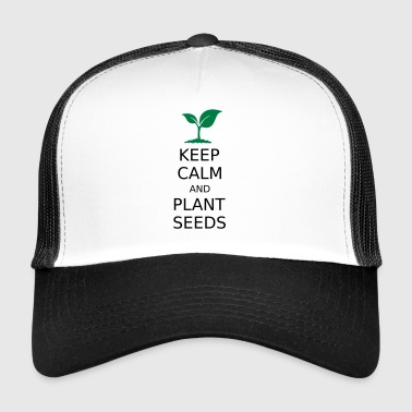 Keep calm and plant seeds - Trucker Cap