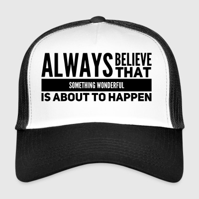 Motivational saying something wonderful - Trucker Cap