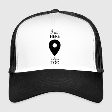 i am here and you too - Trucker Cap
