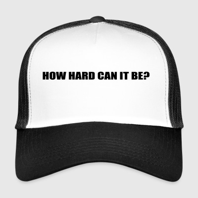 HOW HARD CAN IT BE? - Trucker Cap