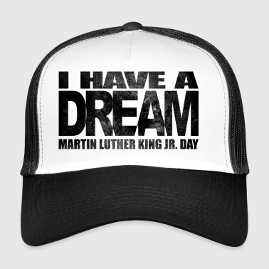 I have a dream - Martin Luther King Jr. - Trucker Cap