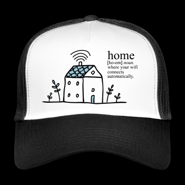 Home is where your wifi connects automatically - Trucker Cap