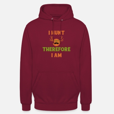 Hunting I Hunt Therefore I Am Hunting Hunter Hunt - Unisex Hoodie