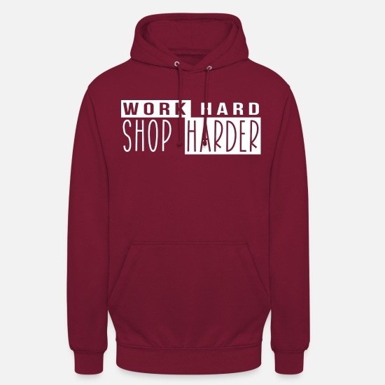 Shopping Frenzy Hoodies & Sweatshirts - Treat yourself - Work Hard Shop Harder hell - Unisex Hoodie bordeaux