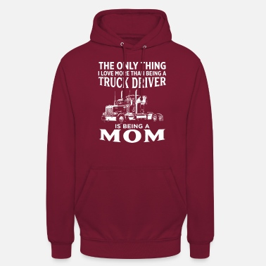The Only Thing I Love More Than Being Trucker Mom - Unisex Hoodie