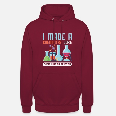Reaction I Made A Chemistry Joke There What No Reaction Gift - Unisex Hoodie