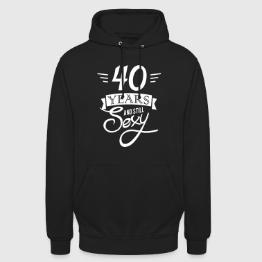 40 years and still sexy - Hoodie unisex