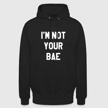 I'm not your bae - Felpa con cappuccio unisex