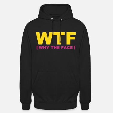 Internet WTF - why the face - Hoodie unisex