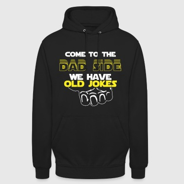 Come To The Dad Side We Have Old Jokes Gift - Unisex Hoodie