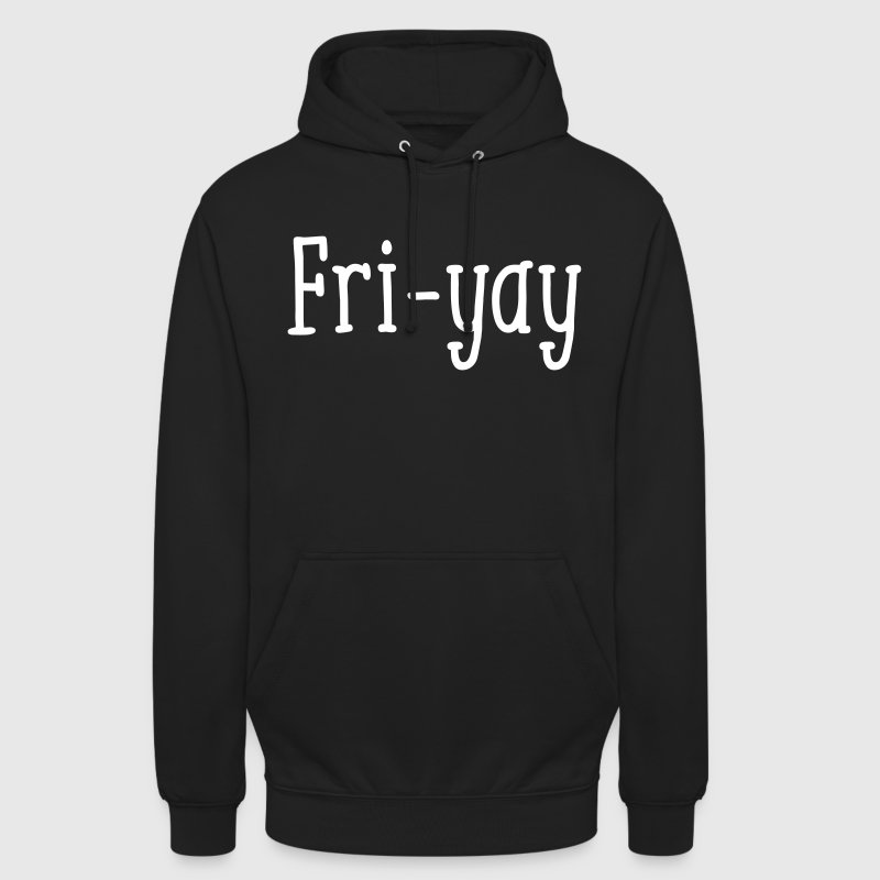 The Weekend is almost there - Fri-yay - Unisex Hoodie