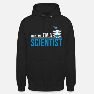 Science Trust Me I'm A Science - Unisex Hoodie